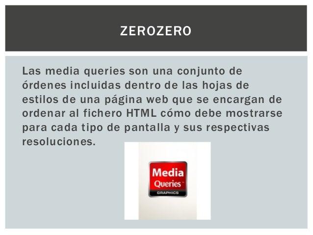 Las media queries son una conjunto de órdenes incluidas dentro de las hojas de estilos de una página web que se encargan d...