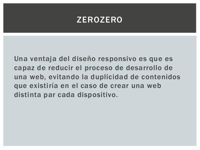 Una ventaja del diseño responsivo es que es capaz de reducir el proceso de desarrollo de una web, evitando la duplicidad d...