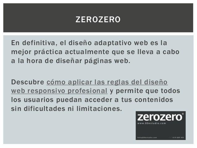 En definitiva, el diseño adaptativo web es la mejor práctica actualmente que se lleva a cabo a la hora de diseñar páginas ...