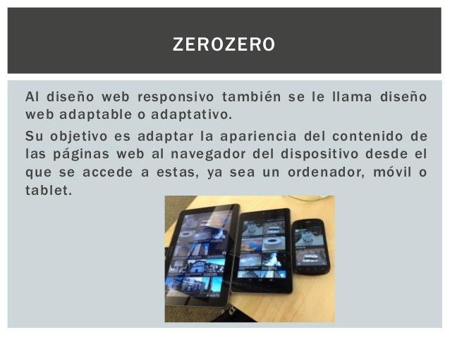Al diseño web responsivo también se le llama diseño web adaptable o adaptativo. Su objetivo es adaptar la apariencia del c...