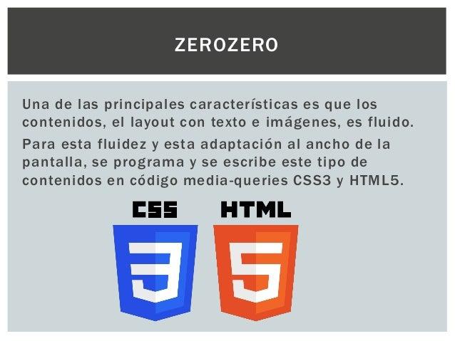 ZEROZERO Una de las principales características es que los contenidos, el layout con texto e imágenes, es fluido. Para est...