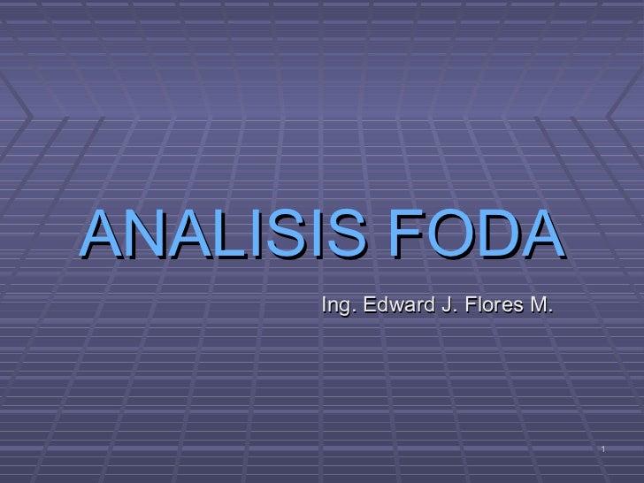 ANALISIS FODA      Ing. Edward J. Flores M.                                 1