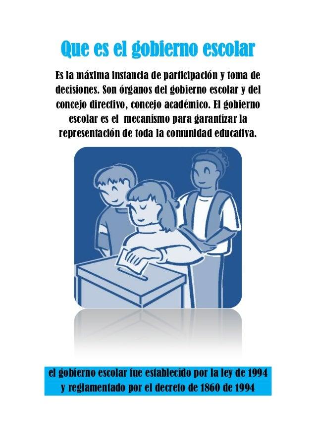 Que es el gobierno escolar Es la máxima instancia de participación y toma de decisiones. Son órganos del gobierno escolar ...