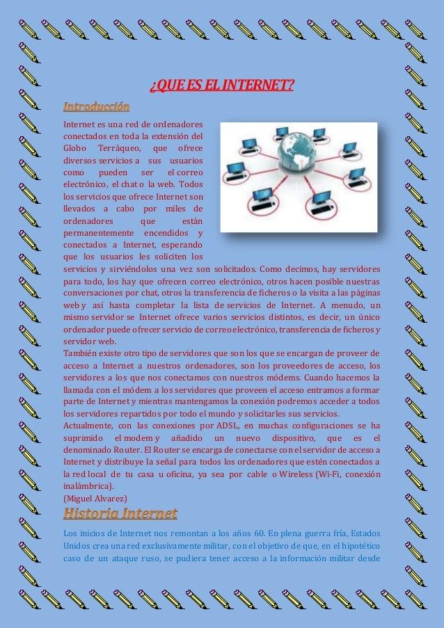 ¿QUEES ELINTERNET? Internet es una red de ordenadores conectados en toda la extensión del Globo Terráqueo, que ofrece dive...