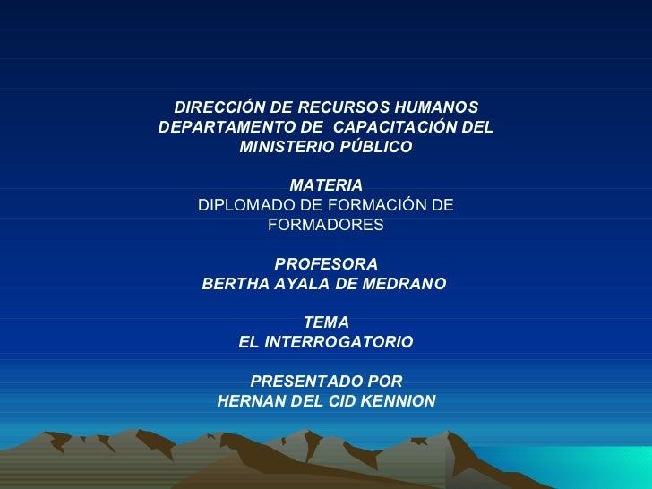 DIRECCIÓN DE RECURSOS HUMANOS DEPARTAMENTO DE  CAPACITACIÓN DEL MINISTERIO PÚBLICO MATERIA DIPLOMADO DE FORMACIÓN DE FORMA...