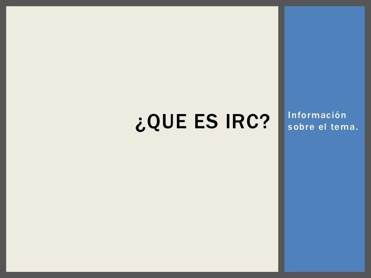 Información sobre el tema.<br />¿Que es IRC?<br />