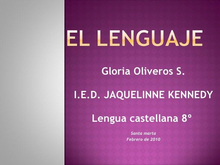 Gloria Oliveros S. I.E.D. JAQUELINNE KENNEDY Lengua castellana 8º  Santa marta Febrero de 2010