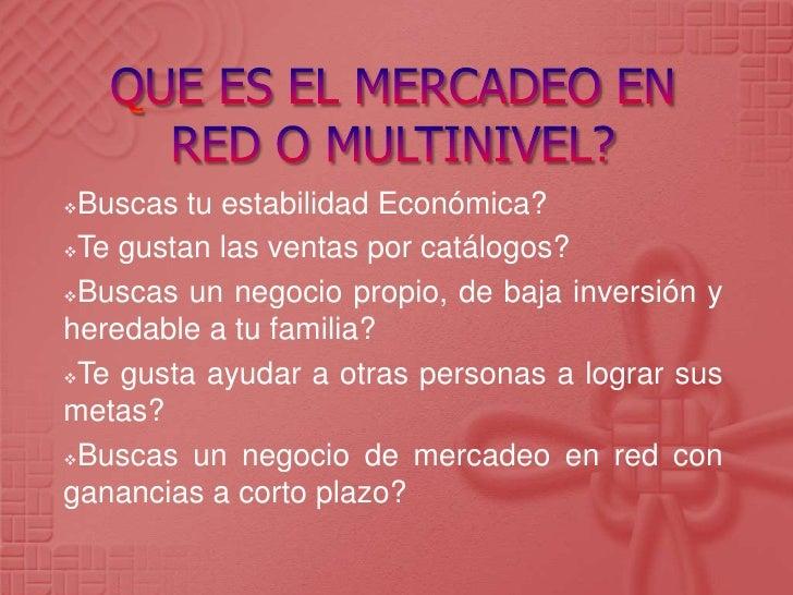 QUE ES EL MERCADEO EN RED O MULTINIVEL?<br /><ul><li>Buscas tu estabilidad Económica?