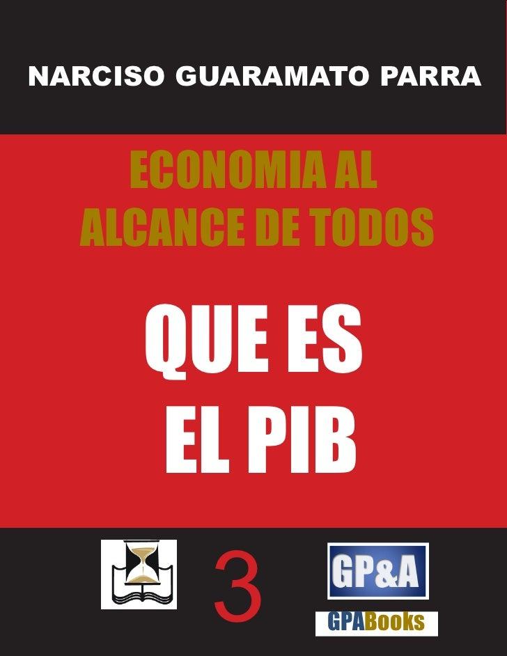 NARCISO GUARAMATO PARRA       ECONOMIA AL   ALCANCE DE TODOS       QUE ES      EL PIB          3     GPABooks