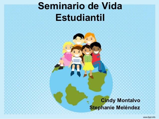 Seminario de Vida Estudiantil Cindy Montalvo Stephanie Meléndez