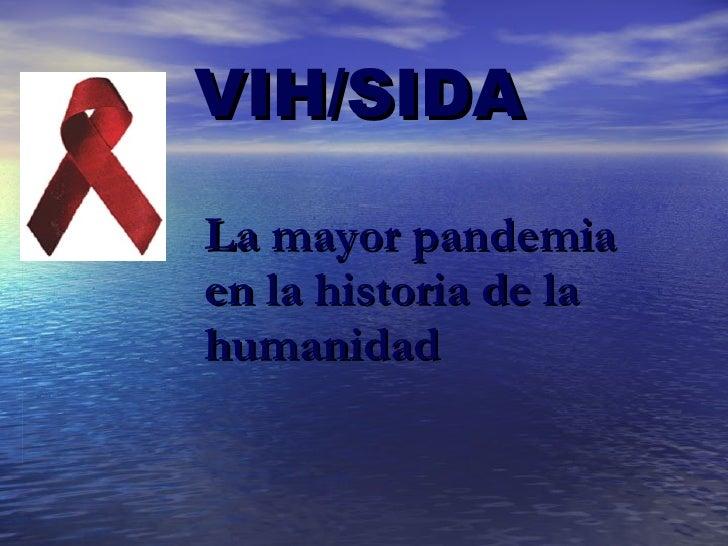 VIH/SIDA La mayor pandemia en la historia de la humanidad