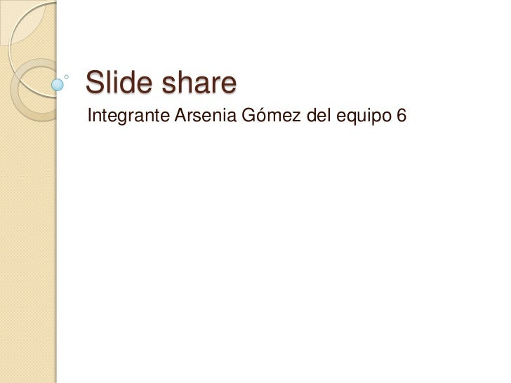Slide shareIntegrante Arsenia Gómez del equipo 6