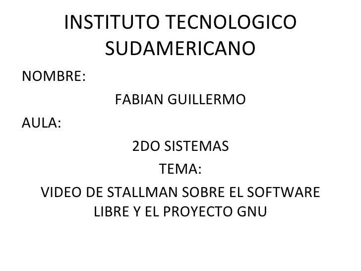 INSTITUTO TECNOLOGICO            SUDAMERICANONOMBRE:            FABIAN GUILLERMOAULA:               2DO SISTEMAS          ...