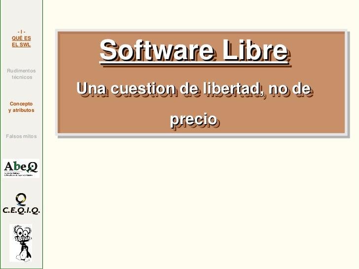 I                 Software Libre  QUÉES                 Software Libre  ELSWLRudimentos técnicos               Una ...