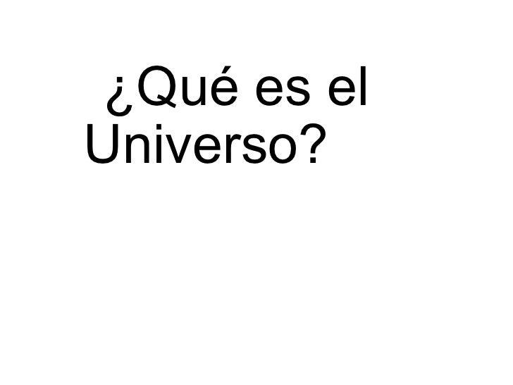 ¿Qué es el Universo?