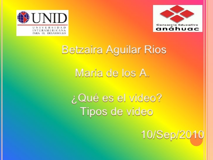 Betzaira Aguilar Rios<br />Maria de los A. <br />¿Qué es el video?<br />Tipos de video<br />10/Sep/2010<br />