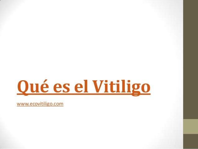 Qué es el Vitiligowww.ecovitiligo.com