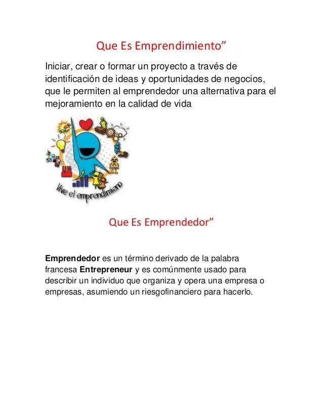 """Que Es Emprendimiento"""" Iniciar, crear o formar un proyecto a través de identificación de ideas y oportunidades de negocios..."""