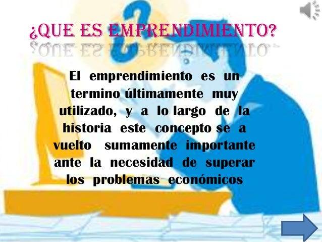 ¿Que es emprendimiento? El emprendimiento es un termino últimamente muy utilizado, y a lo largo de la historia este concep...