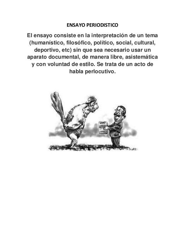 ENSAYO PERIODISTICOEl ensayo consiste en la interpretación de un tema (humanístico, filosófico, político, social, cultural...