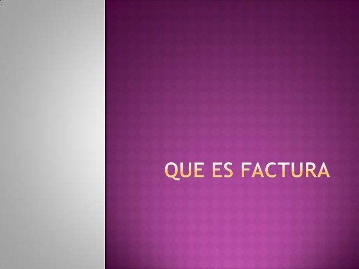 QUE ES FACTURA<br />