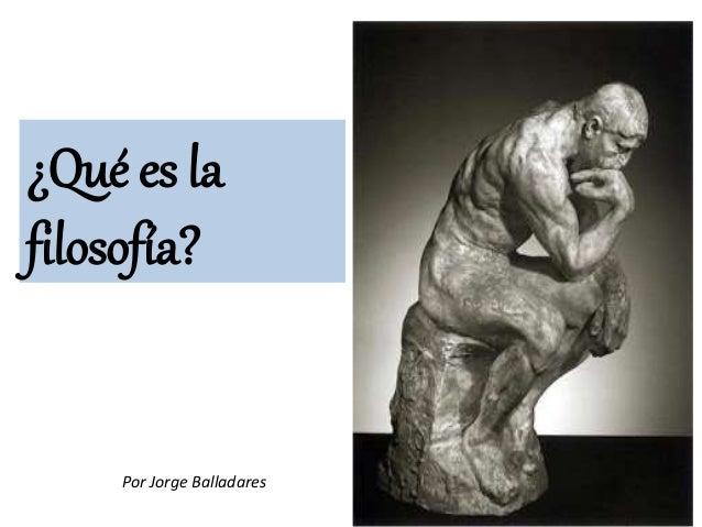 ¿Qué es la  filosofía?  Por Jorge Balladares