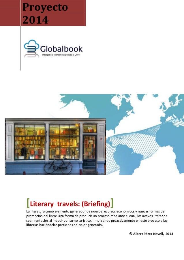 Proyecto 2014  [Literary  travels: (Briefing)]  La literatura como elemento generador de nuevos recursos económicos y nuev...