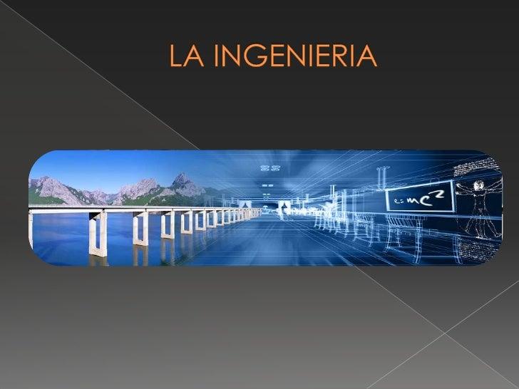 LA INGENIERIA<br />
