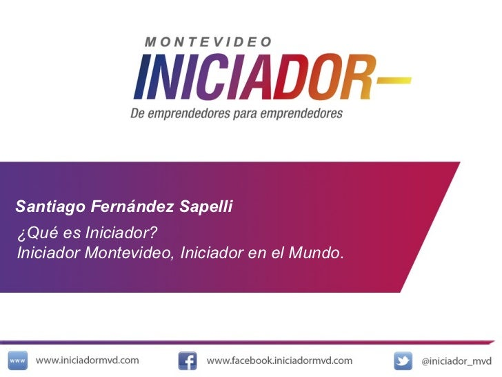 Santiago Fernández Sapelli ¿Qué es Iniciador?  Iniciador Montevideo, Iniciador en el Mundo.