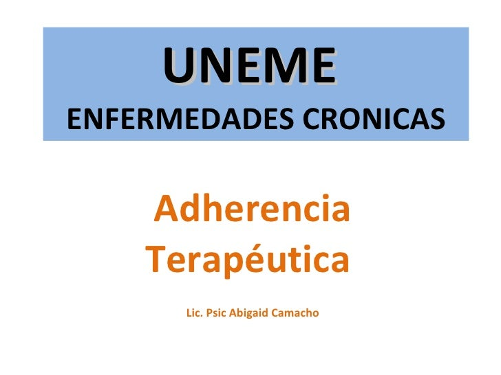 UNEME  ENFERMEDADES CRONICAS Adherencia Terapéutica  Lic. Psic Abigaid Camacho