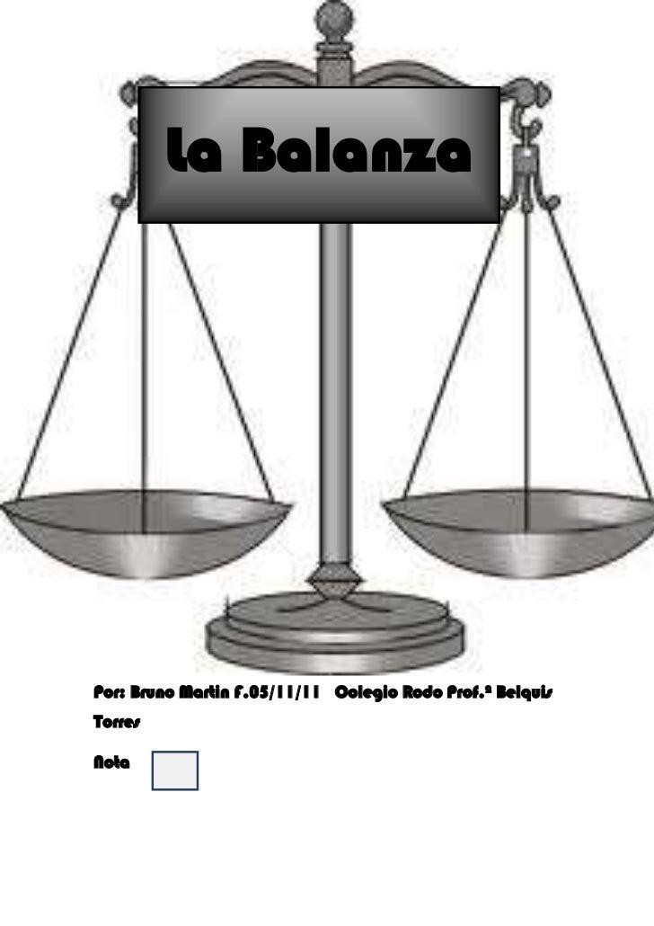 La BalanzaPor: Bruno Martin F.05/11/11 Colegio Rodo Prof.ª BelquisTorresNota
