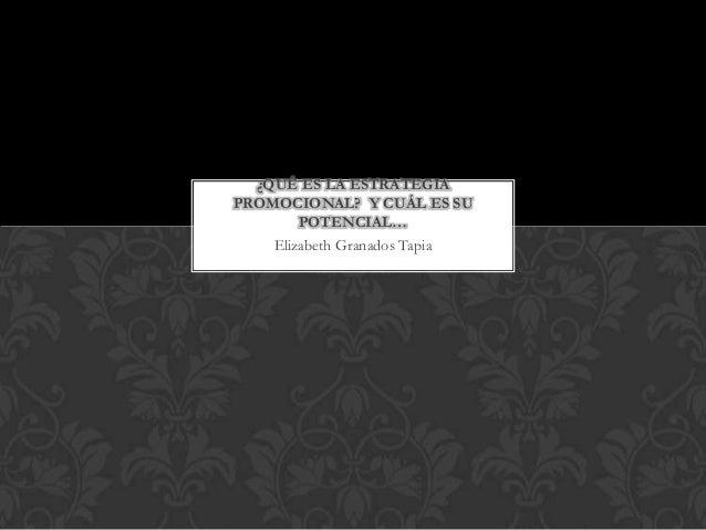 ¿QUÉ ES LA ESTRATEGIA PROMOCIONAL? Y CUÁL ES SU POTENCIAL… Elizabeth Granados Tapia