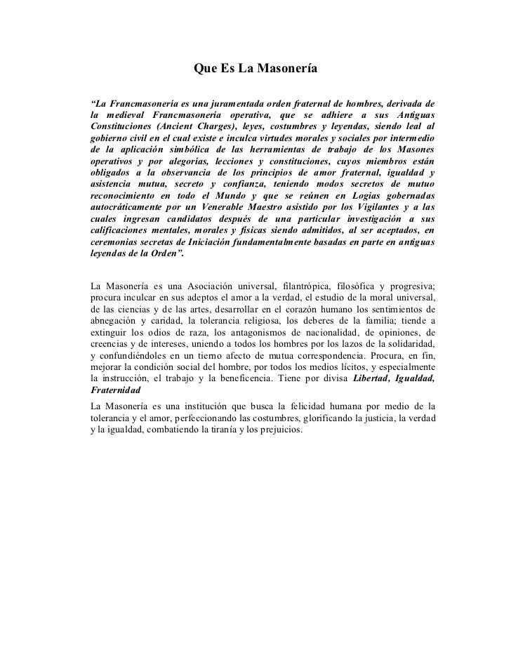 """Que Es La Masonería""""La Francmasonería es una juramentada orden fraternal de hombres, derivada dela medieval Francmasonería..."""