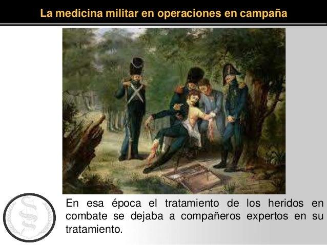 En esa época el tratamiento de los heridos en combate se dejaba a compañeros expertos en su tratamiento. La medicina milit...