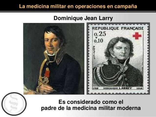 Dominique Jean Larry La medicina militar en operaciones en campaña Es considerado como el padre de la medicina militar mod...
