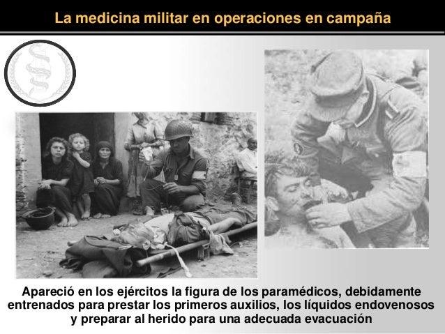 Apareció en los ejércitos la figura de los paramédicos, debidamente entrenados para prestar los primeros auxilios, los líq...