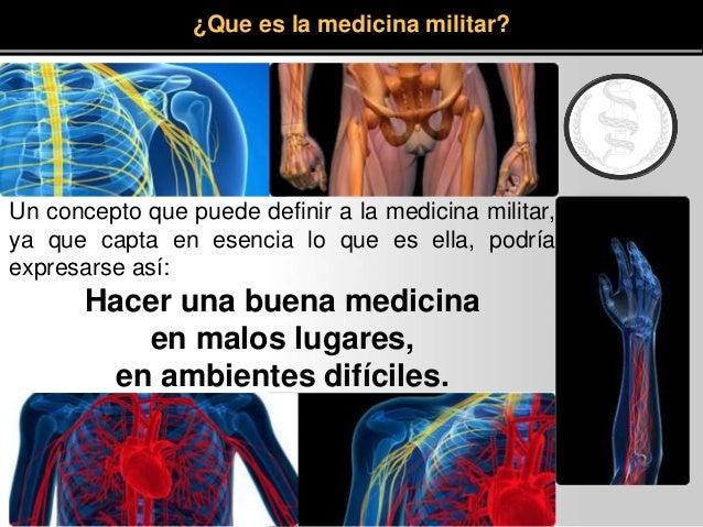 Un concepto que puede definir a la medicina militar, ya que capta en esencia lo que es ella, podría expresarse así: Hacer ...