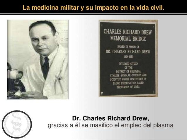 La medicina militar y su impacto en la vida civil. Dr. Charles Richard Drew, gracias a él se masifico el empleo del plasma