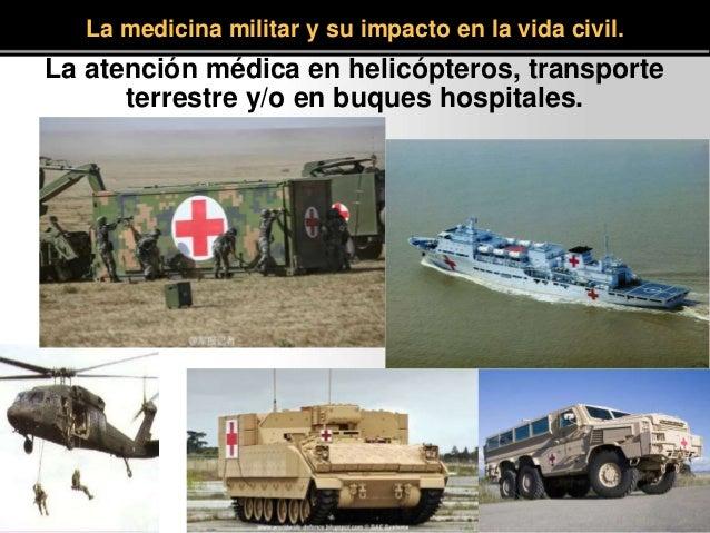 La medicina militar y su impacto en la vida civil. La atención médica en helicópteros, transporte terrestre y/o en buques ...