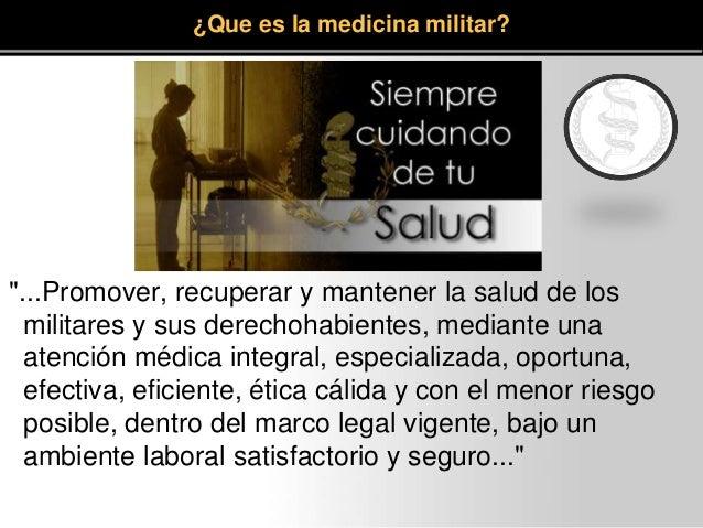 """""""...Promover, recuperar y mantener la salud de los militares y sus derechohabientes, mediante una atención médica integral..."""