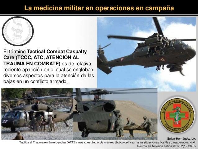 El término Tactical Combat Casualty Care (TCCC, ATC, ATENCIÓN AL TRAUMA EN COMBATE) es de relativa reciente aparición en e...