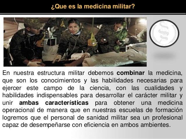 En nuestra estructura militar debemos combinar la medicina, que son los conocimientos y las habilidades necesarias para ej...