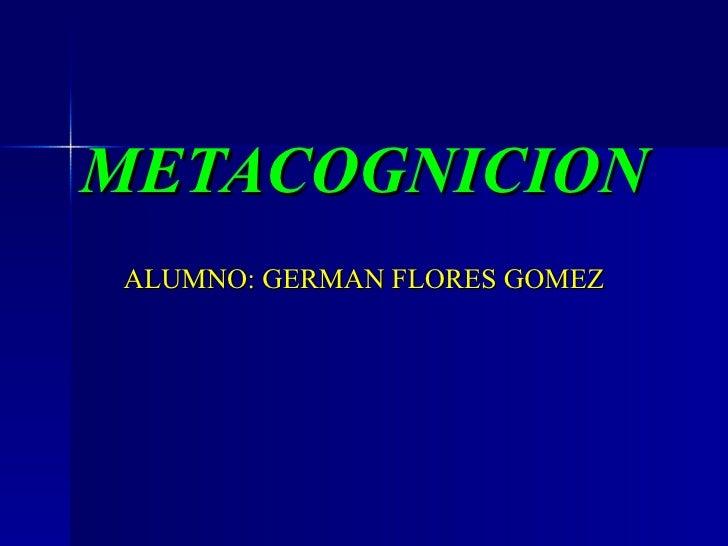 METACOGNICION ALUMNO: GERMAN FLORES GOMEZ