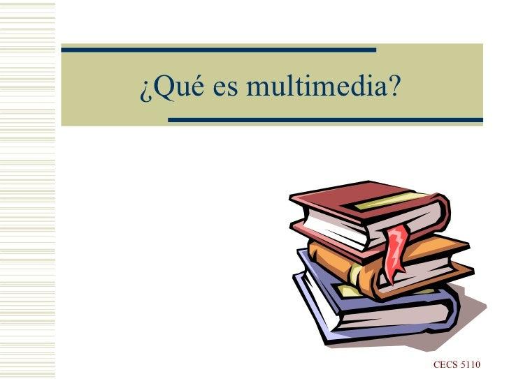 ¿Qué es multimedia? CECS 5110