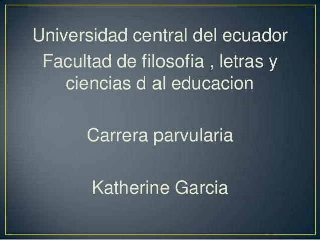 Universidad central del ecuador Facultad de filosofia , letras y    ciencias d al educacion       Carrera parvularia      ...