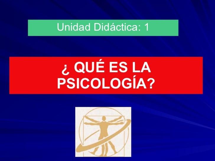 Unidad Didáctica: 1¿ QUÉ ES LAPSICOLOGÍA?