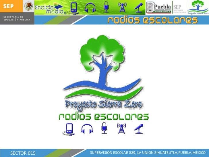 SUPERVISION ESCOLAR 089, LA UNION ZIHUATEUTLA,PUEBLA,MEXICO SECTOR 015