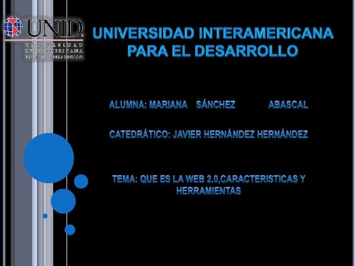 Universidad interamericana para el desarrollo<br />ALUMNA: MARIANA    SÁNCHEZ               ABASCAl<br />CATEDRÁTICO: JAVI...