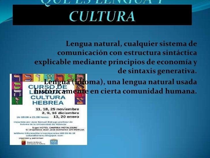 Lengua natural, cualquier sistema de       comunicación con estructura sintácticaexplicable mediante principios de economí...
