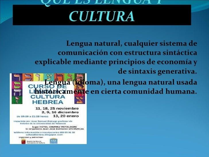 Lengua natural, cualquier sistema de comunicación con estructura sintáctica explicable mediante principios de economía y d...